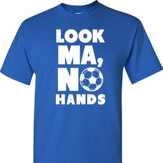 Look Ma, No Hands - Soccer - on a Blue Short Sleeve T Shirt