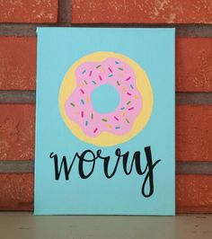 Donut Worry Canvas  by TheCanvasCo on Etsy https://www.etsy.com/listing/236500662/donut-worry-canvas