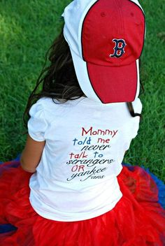 if I have a daughter some day she will have a shirt like this but switch it all to Yankee gear and have it say redsox fans!
