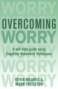 Overcoming Worry: A Self-Help Guide Using Cognitive Behavioral Techniques by Mark Freeston. Save 13 Off!. $12.95. Publication: May 13, 2008. Author: Kevin Meares. Publisher: Basic Books (May 13, 2008). Series - Overcoming ...