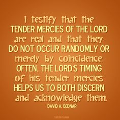 This talk has helped me get through life's problems. It helps to think about something positive, no matter how small! Tender Mercies | Creative LDS Quotes