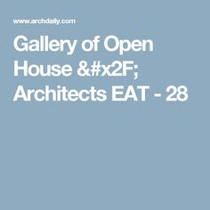 Gallery of Open House / Architects EAT - 28