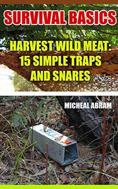 Survival Basics: Harvest Wild Meat: 15 Simple Traps and Snares: (Prepper's Guid, Survival Guide, Survivalist, Safety, Urban Survival, Survival Skills Book) (Ultimate Survival Guide, Survival Food) by [Abram, Micheal]