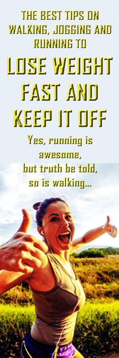 .The best tips on walking, jogging & running to lose weight fast and keep it…