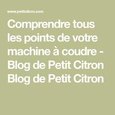 Comprendre tous les points de votre machine à coudre - Blog de Petit Citron Blog de Petit Citron