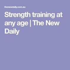 Strength training at any age | The New Daily