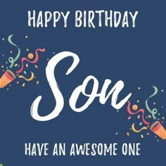 Happy Birthday, Son. Have an awesome one! #happybirthdayquotes 21st Birthday Quotes, Birthday Quotes For Daughter, Happy Birthday Friend, Sons Birthday, Happy Birthday Images, Happy Birthday Greetings, Birthday Wishes, Son Quotes, Cute Quotes