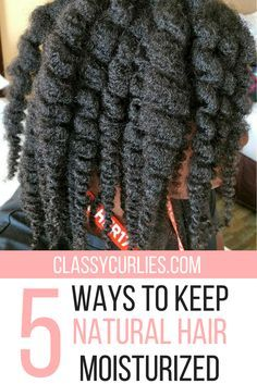 5 ways to keep natural hair and curly hair moisturized - ClassyCurlies