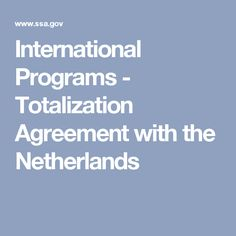 International Programs - Totalization Agreement with the Netherlands