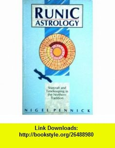 Runic Astrology Starcraft and Timekeeping in the Northern Tradition (9780850308716) Nigel Pennick , ISBN-10: 0850308712  , ISBN-13: 978-0850308716 ,  , tutorials , pdf , ebook , torrent , downloads , rapidshare , filesonic , hotfile , megaupload , fileserve