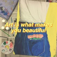Art is what makes you beautiful