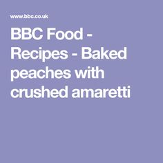 BBC Food - Recipes - Baked peaches with crushed amaretti