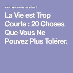 La Vie est Trop Courte : 20 Choses Que Vous Ne Pouvez Plus Tolérer. Gods Love, Coaching, My Life, Positivity, This Or That Questions, Motivation, Education, Zen, Attitude