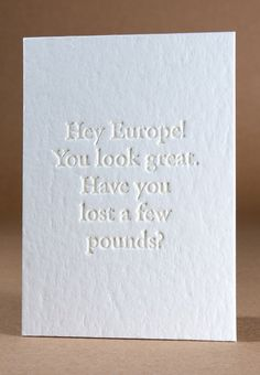 Hey Europe! You look great. Have you lost a few pounds? I love plays on words…