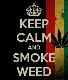 Rastafari marijuana quote Keep Calm and Smoke Weed 420 Quotes, Weed Quotes, Funny Quotes, Rastafarian Culture, Weed Pictures, First Love, My Love, Keep Calm Quotes, Smoking Weed