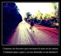 Caminare sin descanso para encontrar la meta en mi camino Caminare paso a paso y no me detendre es mi destino♫
