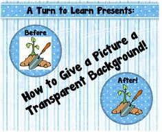 A Turn to Learn: How to Give a Picture a Transparent Background (A Technology Tuesday Post!)