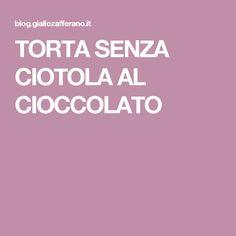 TORTA SENZA CIOTOLA AL CIOCCOLATO
