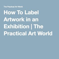 How To Label Artwork in an Exhibition | The Practical Art World