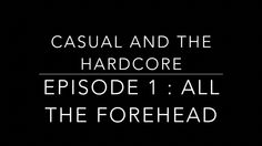 """Hey everyone!! We are stoked to share our first episode of Casual and the Hardcore! Check out """"All the Forehead,"""" like, subscribe and tell us what you thought about it!"""
