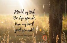 Geloofd zij God, Die Zijn genade, Aan mij heeft groot gemaakt! Psalm 31:17 (berijming 1773) #Genade, #God, #Psalm http://www.dagelijksebroodkruimels.nl/psalm-31-17/