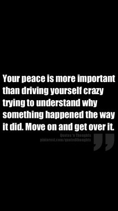 Your peace is more important than driving yourself crazy trying to understand why something happened the way it did. Move on and get over it.