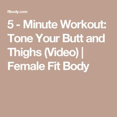 5 - Minute Workout: Tone Your Butt and Thighs (Video) | Female Fit Body