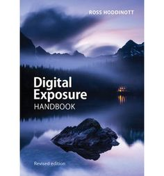 Digital Exposure Handbook (Expanded Guides: Techniques)   By Ross Hoddinott