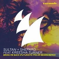 Sultan + Shepard Feat. Kreesha Turner - Bring Me Back (Futuristic Polar Bears Remix) [OUT NOW] by Armada Music on SoundCloud
