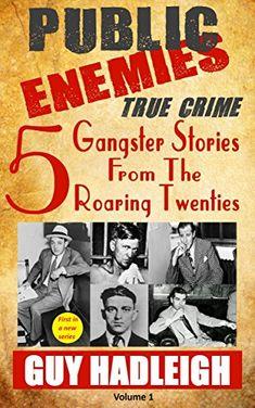 c8b4215b94ec Amazon.com  Public Enemies  5 True Crime Gangster Stories from the Roaring  Twenties(Vol 1) eBook  Guy Hadleigh  Kindle Store