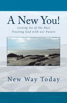 """""""A New You! Letting Go of the Past, Trusting God with our Future.""""  Find it here http://www.amazon.com/New-Way-Today/e/B00CQBFO0W/?ref=ntt_athr_dp_pel_pop_1"""