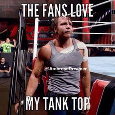 Dean Ambrose- love his tank top