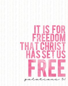 It is for freedom that Christ has set us free. - Galatians 5:1   Free from sin, free from worry, free from fear...