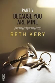 Because You Are Mine Part V: Because I Said So By: Beth Kery. Click Here to buy this eBook: http://www.kobobooks.com/ebook/Because-You-Are-Mine-Part/book-b9jjyQAFrEa8PlOWuIIp1A/page1.html# #kobo #ebooks #newreleases