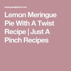Lemon Meringue Pie With A Twist Recipe | Just A Pinch Recipes