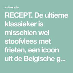 RECEPT. De ultieme klassieker is misschien wel stoofvlees met frieten, een icoon uit de Belgische gastronomie. Crockpot, Menu, Favorite Recipes, Drink, Food, Menu Board Design, Beverage, Slow Cooker, Essen