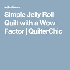 Simple Jelly Roll Quilt with a Wow Factor | QuilterChic