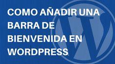 Tutorial WordPress: Como añadir una barra de bienvenida en WordPress