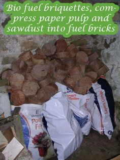 Bio fuel briquettes, compress paper pulp and sawdust into fuel bricks    Love this idea compressing paper and sawdust together great way to recycle i would say paper is easy to get hold of for free so the sawdust, i bet you can get from a wood yard f