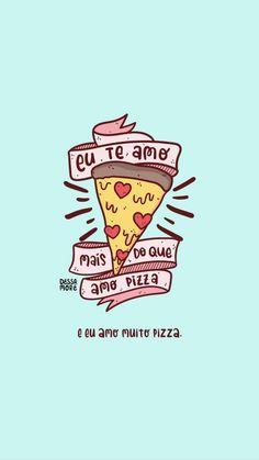 Eu te amo muito mais que pizza chocolate é pizza