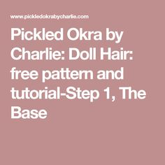 Pickled Okra by Charlie: Doll Hair: free pattern and tutorial-Step 1, The Base
