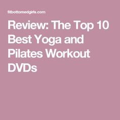 Review: The Top 10 Best Yoga and Pilates Workout DVDs