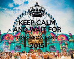 KEEP CALM AND WAIT FOR TOMORROW LAND 2015