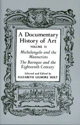 A Documentary History of Art, Volume II - Michelangelo and the Mannerists, the Baroque and the eighteenth century - Ed. by Elizabeth Gilmore Holt - Ground Floor - 709 D637H V.2 1982