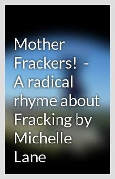 """Mother Frackers!  - A radical rhyme about Fracking by SelkieShell - ""Being an environmentalist I do care about what happens to our planet and with all the renewable ener…"""