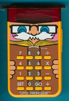 The Little Professor. One nine-volt battery and hours of maths fun.
