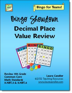 Bingo Showdown: Decimal Place Value Review by Laura Candler (CCSS Aligned 5.NBT.3 & 5.NBT.4)  Bingo Showdown is an exciting variation of the classic Bingo game that can be played with the whole class, in teams, or in centers. Concepts covered include reading, writing, rounding, and comparing decimals. This 39-page packet contains 40 Bingo boards and includes two complete decimal review games and blank templates. Preview the entire packet online from this page. $