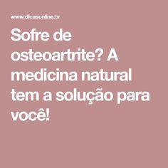Sofre de osteoartrite? A medicina natural tem a solução para você!
