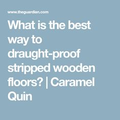 What is the best way to draught-proof stripped wooden floors? Wallpaper Paste, Adhesive Wallpaper, Eco Store, Skirting Boards, Home On The Range, Living Room Flooring, Tight Budget, Wooden Flooring, Wood Colors