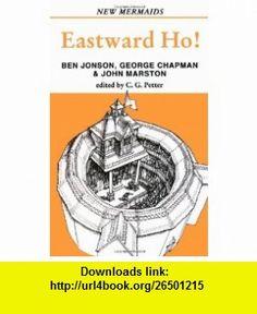 Eastward Ho! (New Mermaids) (9780713639834) Ben Jonson, George Chapman, John Marston, Michael Neill , ISBN-10: 0713639830  , ISBN-13: 978-0713639834 ,  , tutorials , pdf , ebook , torrent , downloads , rapidshare , filesonic , hotfile , megaupload , fileserve